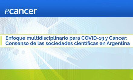 Consenso Intersociedades para el Manejo Multidisciplinario de COVID-19 y Cáncer